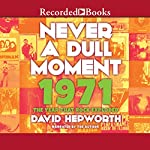Never a Dull Moment: 1971 - the Year That Rock Exploded | David Hepworth