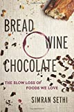 Bread, Wine, Chocolate: The Slow Loss of Foods We Love by Simran Sethi (2015-11-10)