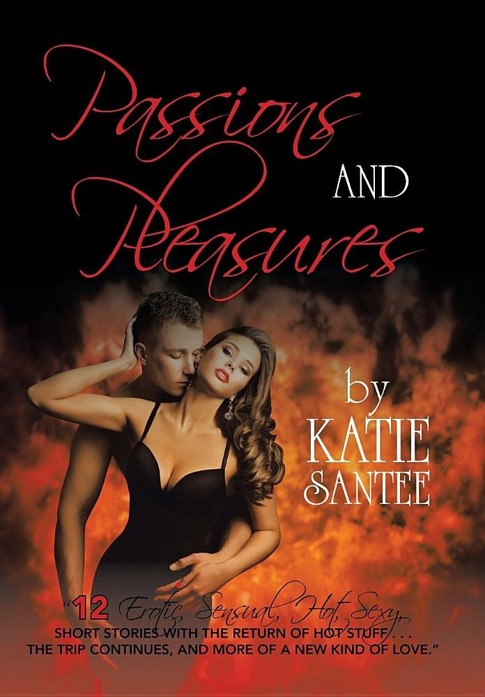 Passions and Pleasures: 12 Erotic, Sensual, Hot, Sexy, Short Stories with the Return of Hot Stuff . . . the Trip Continues, and More of a New Kind of Love. PDF