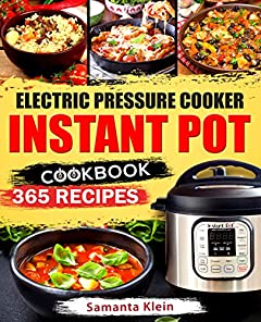 Instant Pot Recipes Cookbook: 365 Easy and Delicious Recipes for your Electric Pressure Cooker Instant Pot: Quick and Easy Recipes, Paleo, Instant Pot for two, Healthy, Gluten-free, Keto