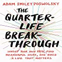 The Quarter-Life Breakthrough: Invent Your Own Path, Find Meaningful Work, and Build a Life That Matters Audiobook by Adam Smiley Poswolsky Narrated by Adam Smiley Poswolsky