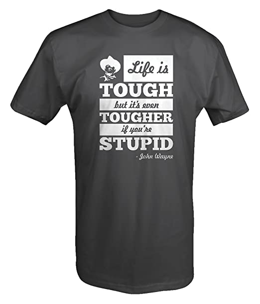 Life Is Tough Tougher If Stupid John Wayne Quote T Shirt
