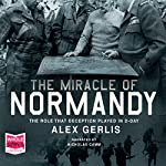 The Miracle of Normandy | Alex Gerlis