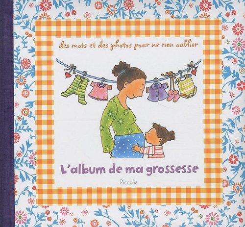 L'album de ma grossesse Album – 1 janvier 2011 Pauline Oud L' album de ma grossesse Piccolia 2753016828