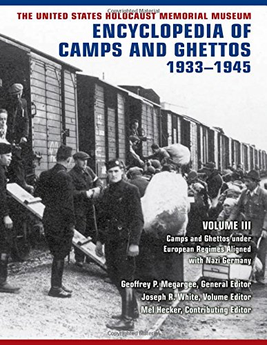 The United States Holocaust Memorial Museum Encyclopedia of Camps and Ghettos, 1933a 1945, Vol. III: Camps and Ghettos Under European Regimes Aligned with Nazi Germany