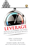Leverage: How to Accelerate the Speed and Velocity of Your Results
