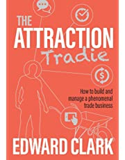 The Attraction Tradie: How to build and manage a phenomenal trade business