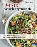 Detox basisch vegetarisch: Über 100 Rezepte und 4 Entschlackungsprogramme