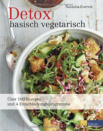 Vegetarisch basisch gut: 100 einfache basische Rezepte für ...
