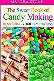The Sweet Book of Candy Making, Martha Stone, 1497340721