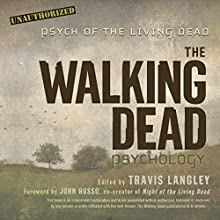 The Walking Dead Psychology: Psych of the Living Dead Audiobook by John Russo - foreword, Travis Langley - editor Narrated by Adam Verner, Allyson Ryan