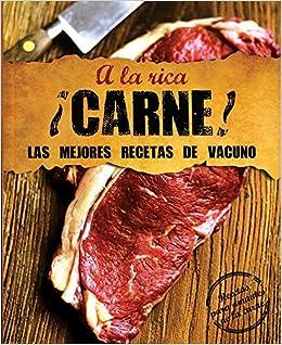 A la rica Carne: Las Mejores Recetas De Vacuno (Spanish Edition): Parragon Books: 9781472321909: Amazon.com: Books