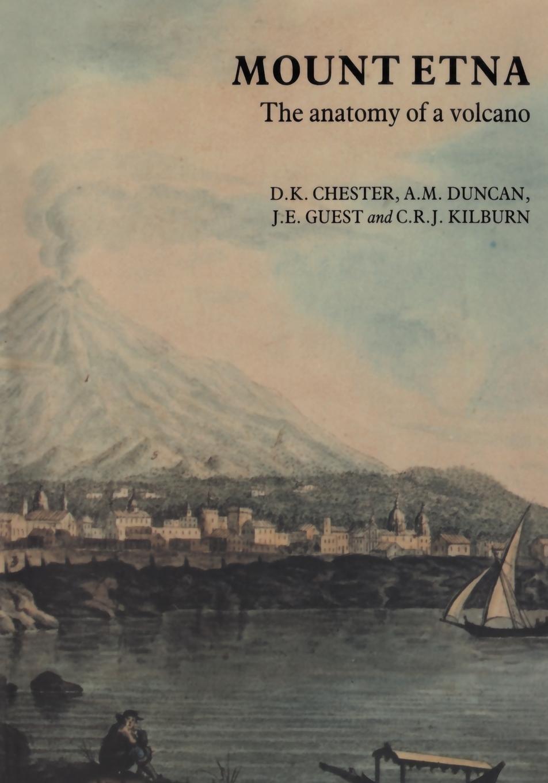 Mount Etna: The Anatomy of a Volcano: Amazon.co.uk: David K. Chester ...