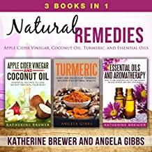 Natural Remedies: 3 Books in 1: Apple Cider Vinegar, Coconut Oil, Turmeric, and Essential Oils