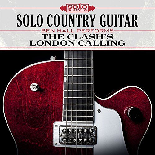Solo Country Guitar: Ben Hall Performs the Clash's London Calling