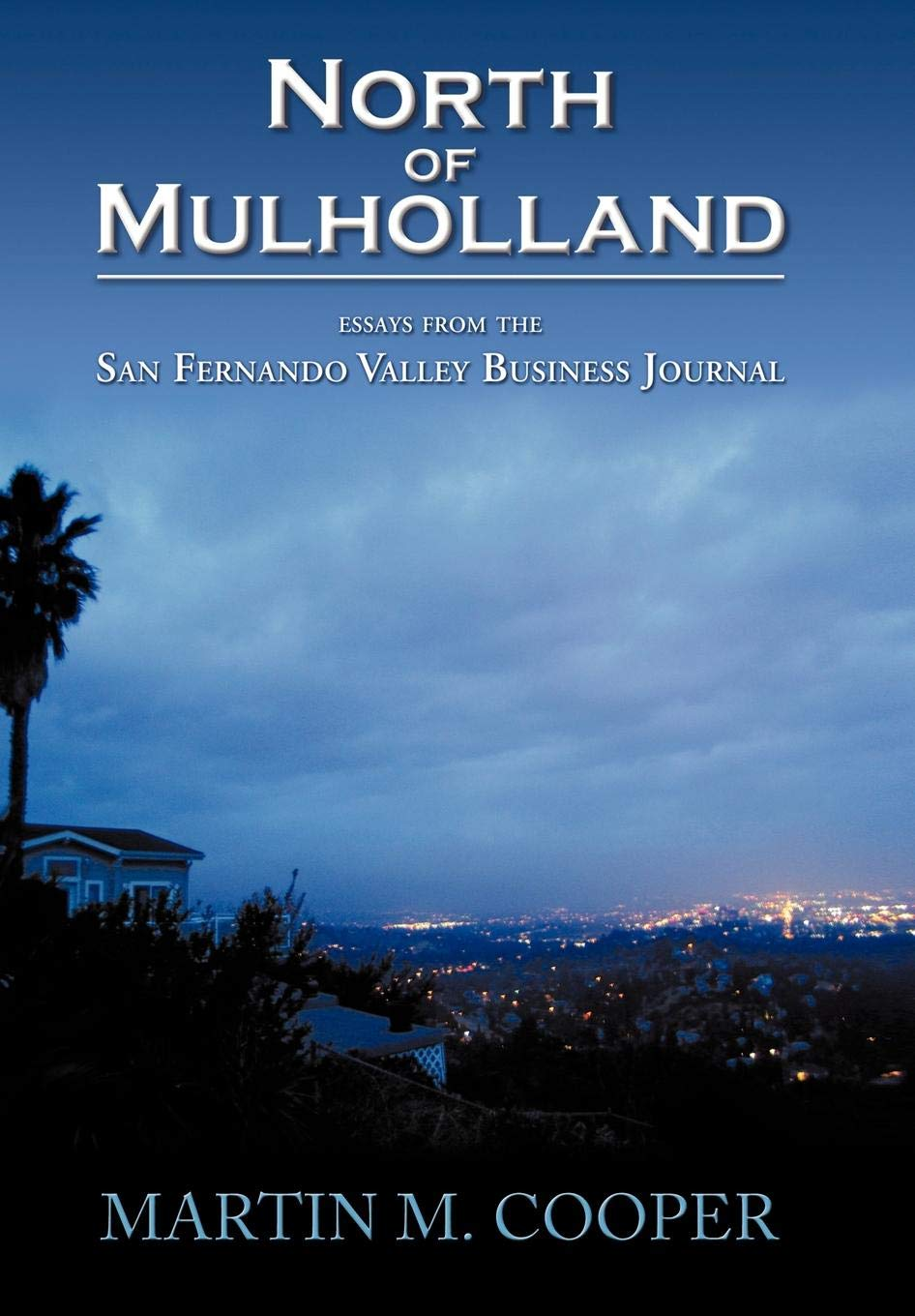 North of Mulholland:Essays from the San Fernando Valley Business Journal