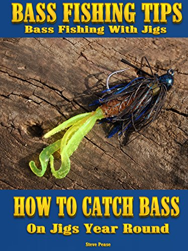 Bass Fishing Tips, Bass fishing with jigs: How to catch bass on jigs year round by [Pease, Steve]