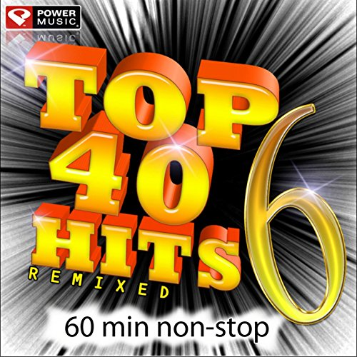 Top 40 Hits Remixed Vol  6 (60 Minute Non-Stop Workout Mix: 128 BPM