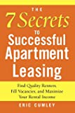 The 7 Secrets to Successful Apartment Leasing: Find Quality Renters, Fill Vacancies, and Maximize Your Rental Income…