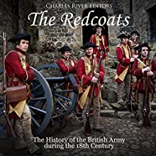 The Redcoats: The History of the British Army in the 18th Century Audiobook by Charles River Editors Narrated by Colin Fluxman