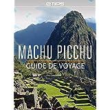 Machu Picchu Guide de Voyage (French Edition)