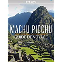 Machu Picchu Guide de Voyage (French Edition)