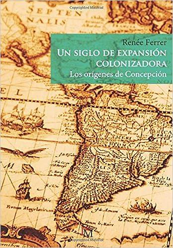 Un siglo de expansión colonizadora. Los orígenes de Concepción: Amazon.es: Renée Ferrer: Libros