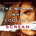 The Woman Who Couldn't Scream: A Novel Audiobook by Christina Dodd Narrated by Andi Arndt