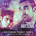 Life Is Awesome: Mnevermind, Book 3 Audiobook by Jordan Castillo Price Narrated by Seth Clayton
