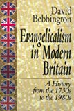 Evangelicalism in Modern Britain : A History from the 1730s to the 1980s, Bebbington, David, 0801010284