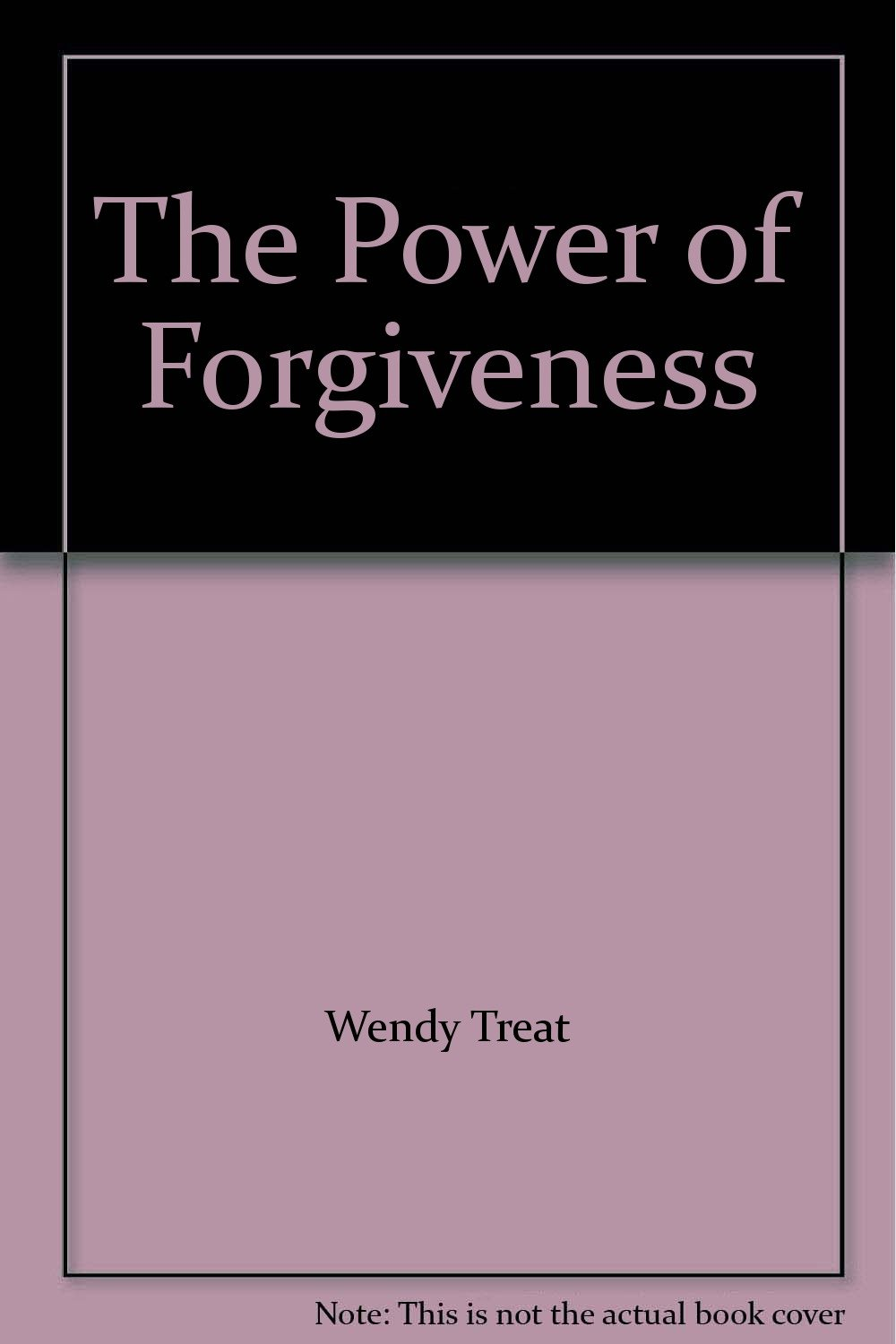 The Power of Forgiveness: Wendy Treat: Amazon com: Books