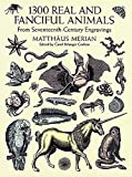 1300 Real and Fanciful Animals: From Seventeenth-Century Engravings (Dover Pictorial Archive)