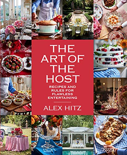 The Art of the Host: Recipes And Rules For Flawless Entertaining by Alex Hitz