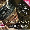 Magic Flutes Hörbuch von Eva Ibbotson Gesprochen von: Kate Lock