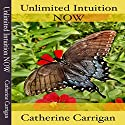 Unlimited Intuition NOW Audiobook by Catherine Carrigan Narrated by Holly Parsons