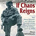 If Chaos Reigns: The Near-Disaster and Ultimate Triumph of the Allied Airborne Forces on D-Day, June 6, 1944 Audiobook by Flint Whitlock Narrated by Michael Prichard