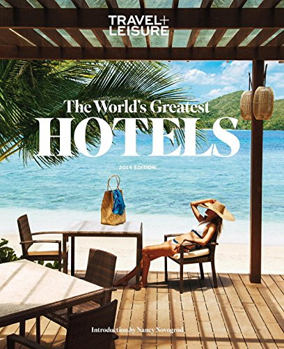 (TRAVEL + LEISURE: The World's Greatest Hotels 2014 (Worlds Greatest Hotels, Resorts and Spas))