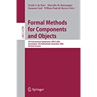 Formal Methods for Components and Objects: 5th International Symposium, FMCO 2006, Amsterdam, Netherlands, November 7-10,2006, Revised Lectures (Lecture Notes in Computer Science (4709))