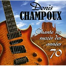 Chante Ses Succes Des Annees 70 by Denis Champoux (2009-04-07)