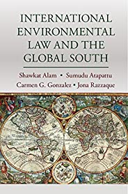 International Environmental Law and the Global South (English Edition)