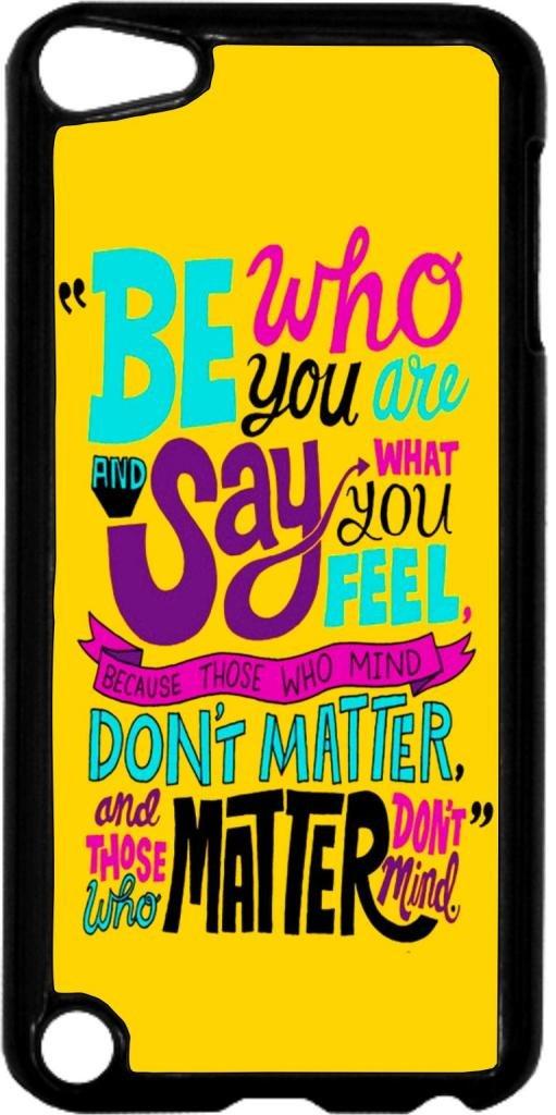 ''Be Who You and Say What You Feel Because Those Who Mind Don't Matter and Those Who Matter Don't Mind'' - Case for the Apple Ipod 5th Generation-Hard Black Plastic