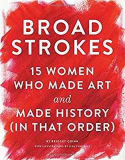Book Cover: Broad Strokes: 15 Women Who Made Art and Made History
