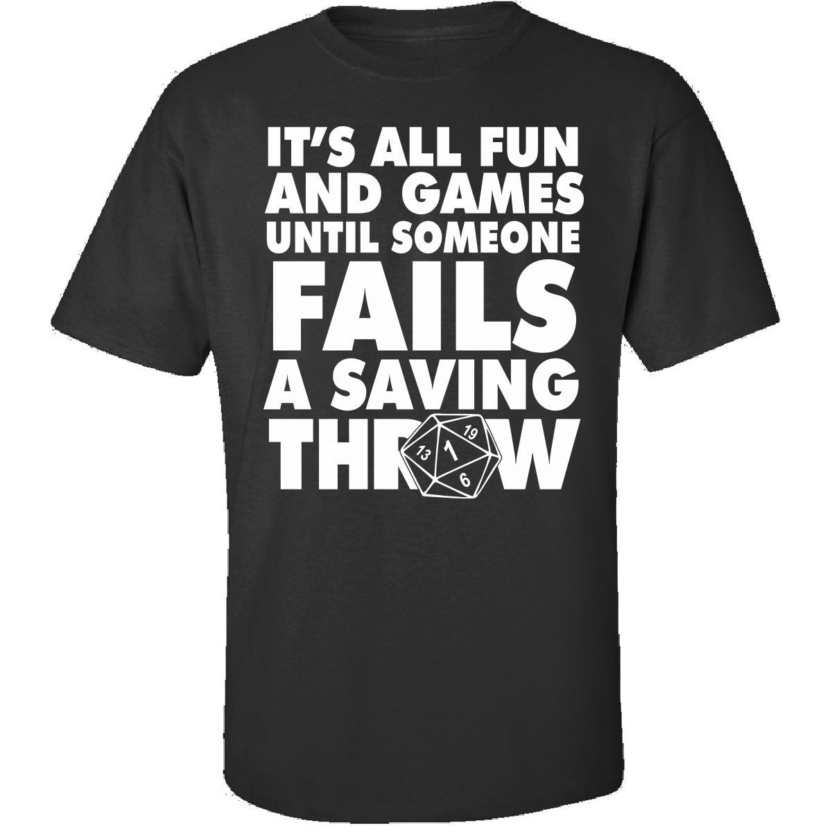 d99f8787 It is All Fun and Games Until Someone Fails A Saving Throw - Adult Shirt |  Amazon.com