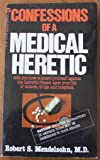 Confessions of a Medical Heretic: Tells you how to guard yourself against the harmful impact upon your life of doctors, drugs and hospitals