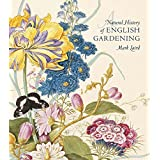 A Natural History of English Gardening: 1650–1800