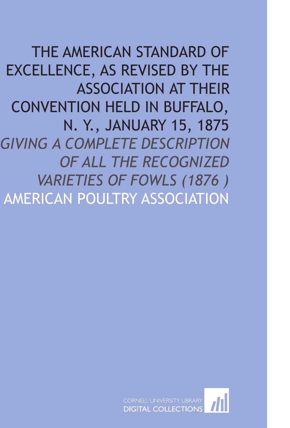 Download The American Standard of Excellence, As Revised by the Association at Their Convention Held in Buffalo, N. Y., January 15, 1875: Giving a Complete ... All the Recognized Varieties of Fowls (1876 ) ebook