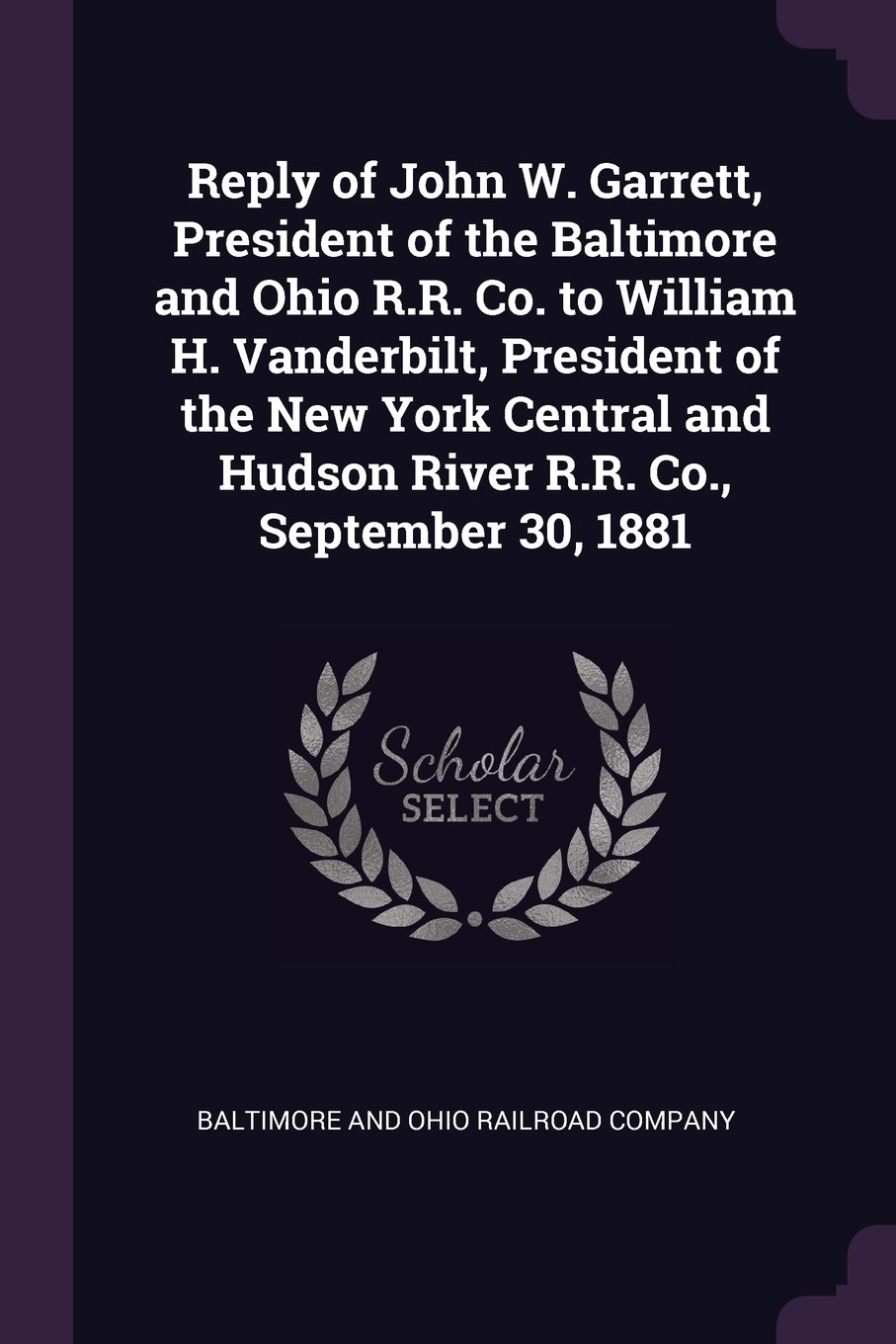 Read Online Reply of John W. Garrett, President of the Baltimore and Ohio R.R. Co. to William H. Vanderbilt, President of the New York Central and Hudson River R.R. Co., September 30, 1881 pdf