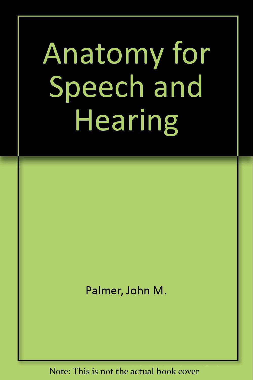 Anatomy for speech and hearing: John M Palmer: 9780060449742: Amazon ...