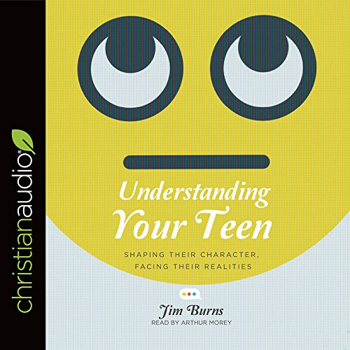 Understanding Your Teen: Shaping Their Character, Facing Their Realities by christianaudio