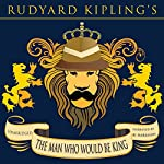 The Man Who Would Be King [Classic Tales Edition] | Rudyard Kipling